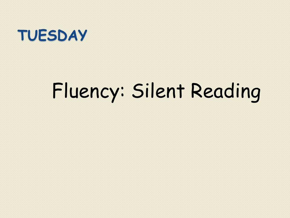 TUESDAY Fluency: Silent Reading