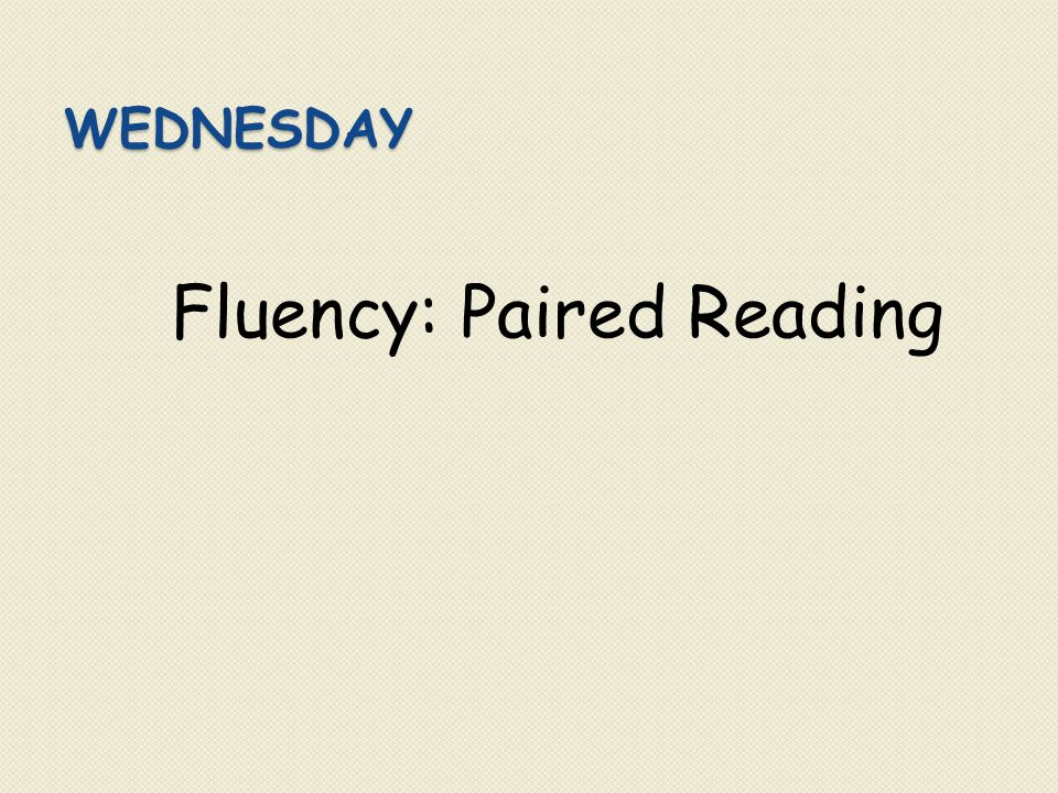 WEDNESDAY Fluency: Paired Reading