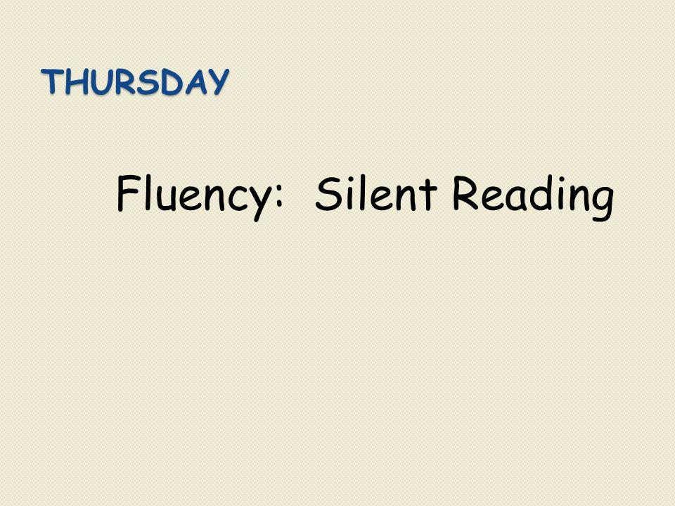 THURSDAY Fluency: Silent Reading
