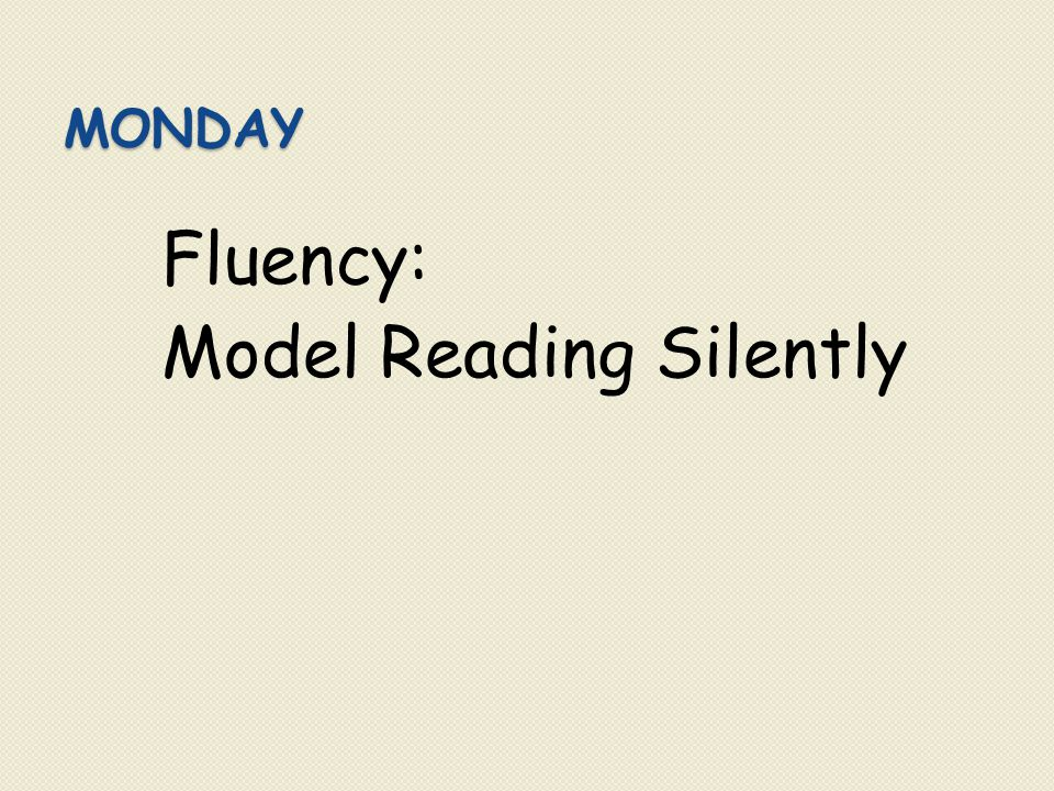 Fluency: Model Reading Silently Before I read silently, I look for a quiet place to read.