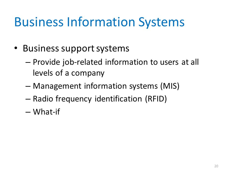 Business Information Systems Business support systems – Provide job-related information to users at all levels of a company – Management information s