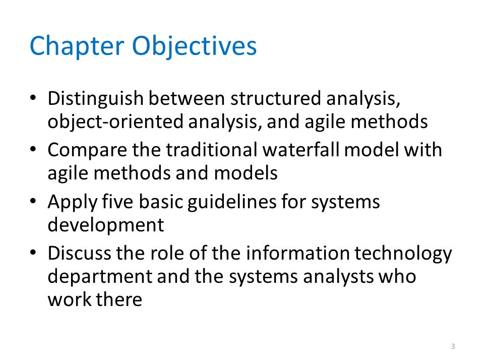 Chapter Objectives Distinguish between structured analysis, object-oriented analysis, and agile methods Compare the traditional waterfall model with a