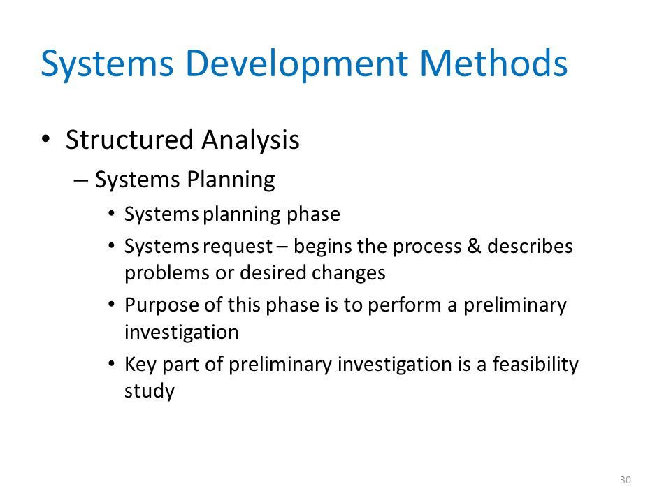 Systems Development Methods Structured Analysis – Systems Planning Systems planning phase Systems request – begins the process & describes problems or