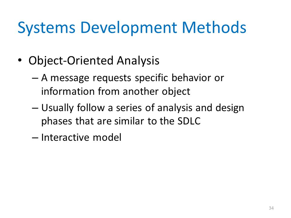 Systems Development Methods Object-Oriented Analysis – A message requests specific behavior or information from another object – Usually follow a seri