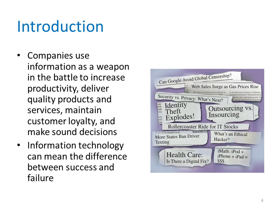 Introduction Companies use information as a weapon in the battle to increase productivity, deliver quality products and services, maintain customer lo