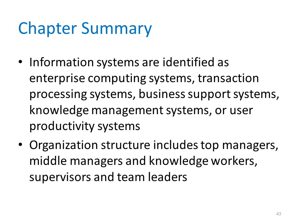 Chapter Summary Information systems are identified as enterprise computing systems, transaction processing systems, business support systems, knowledg
