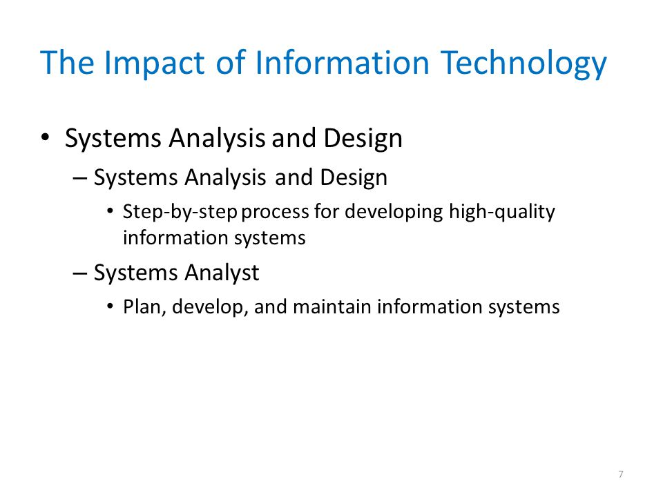 The Impact of Information Technology Systems Analysis and Design – Systems Analysis and Design Step-by-step process for developing high-quality inform