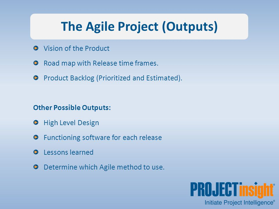 The Agile Project (Outputs) Vision of the Product Road map with Release time frames.