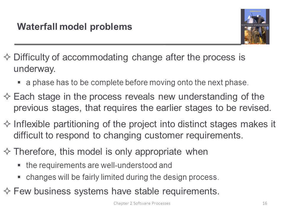 Waterfall model problems  Difficulty of accommodating change after the process is underway.