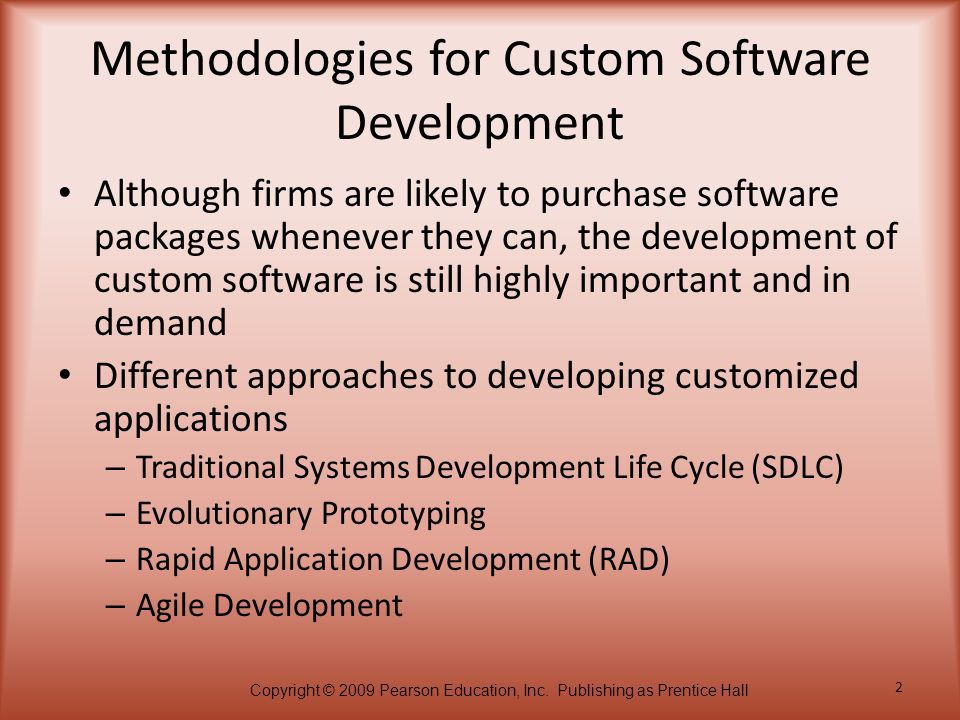 Copyright © 2009 Pearson Education, Inc. Publishing as Prentice Hall 2 Methodologies for Custom Software Development Although firms are likely to purc