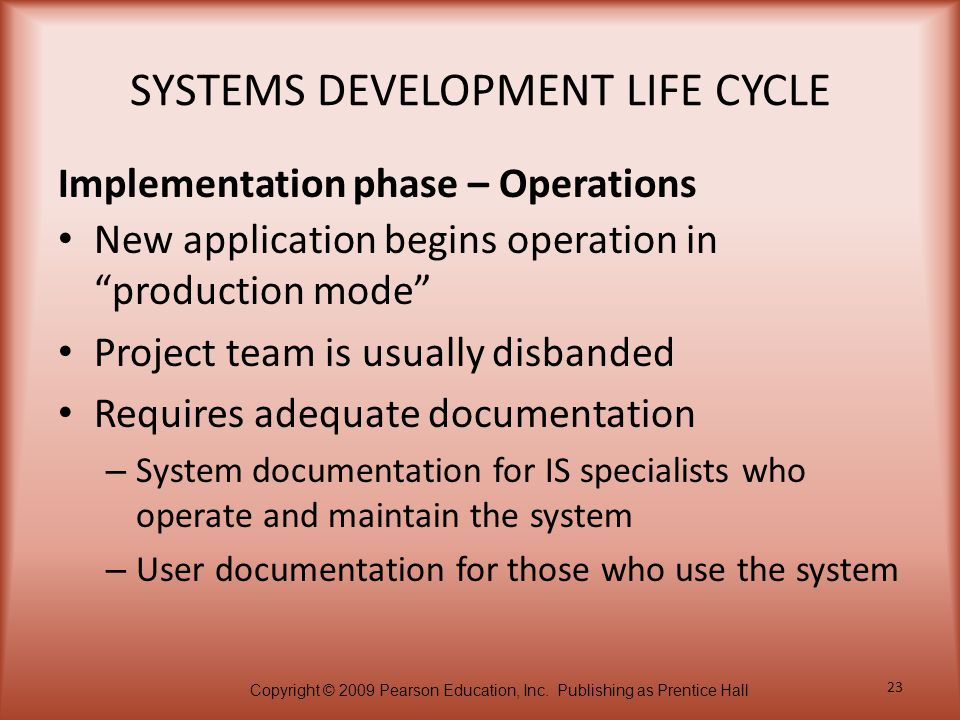 "Copyright © 2009 Pearson Education, Inc. Publishing as Prentice Hall 23 SYSTEMS DEVELOPMENT LIFE CYCLE New application begins operation in ""production"