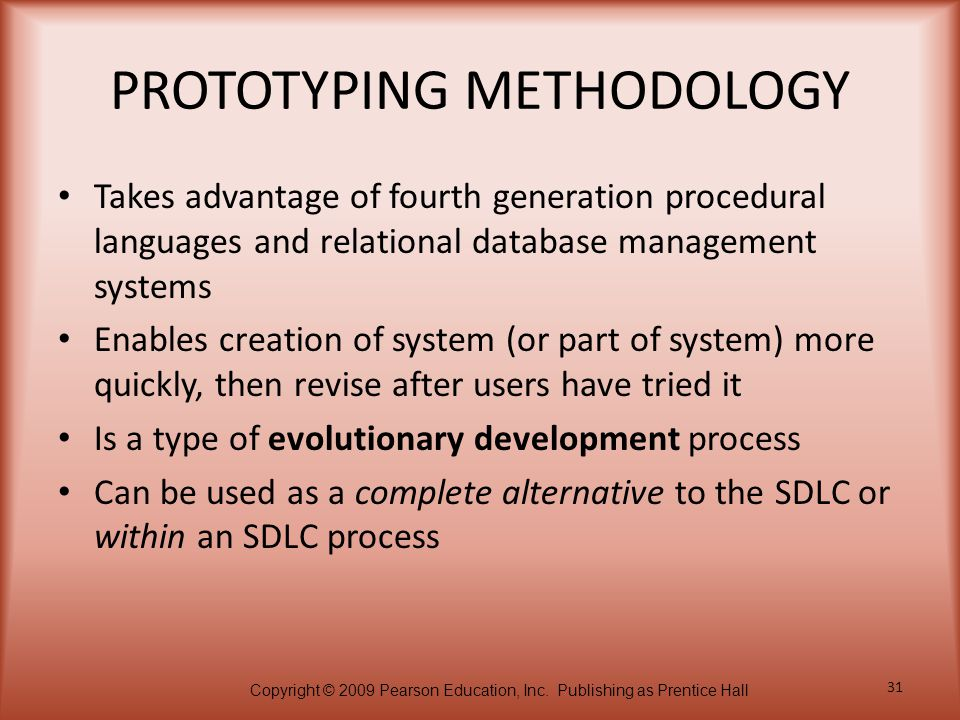 Copyright © 2009 Pearson Education, Inc. Publishing as Prentice Hall 31 PROTOTYPING METHODOLOGY Takes advantage of fourth generation procedural langua