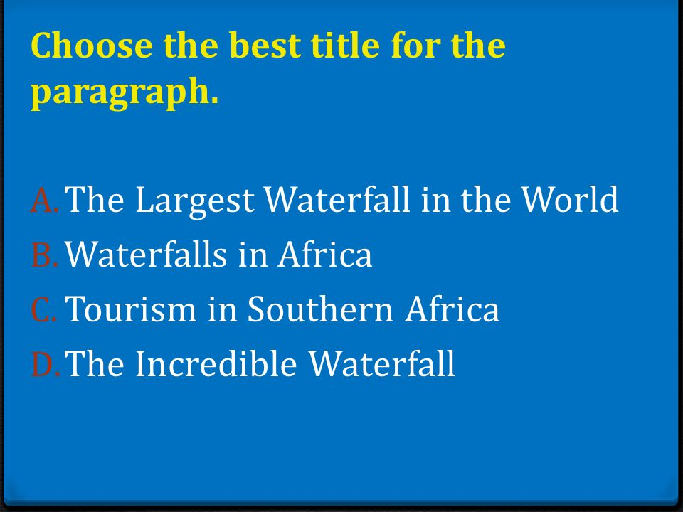 Choose the best title for the paragraph. A. The Largest Waterfall in the World B.