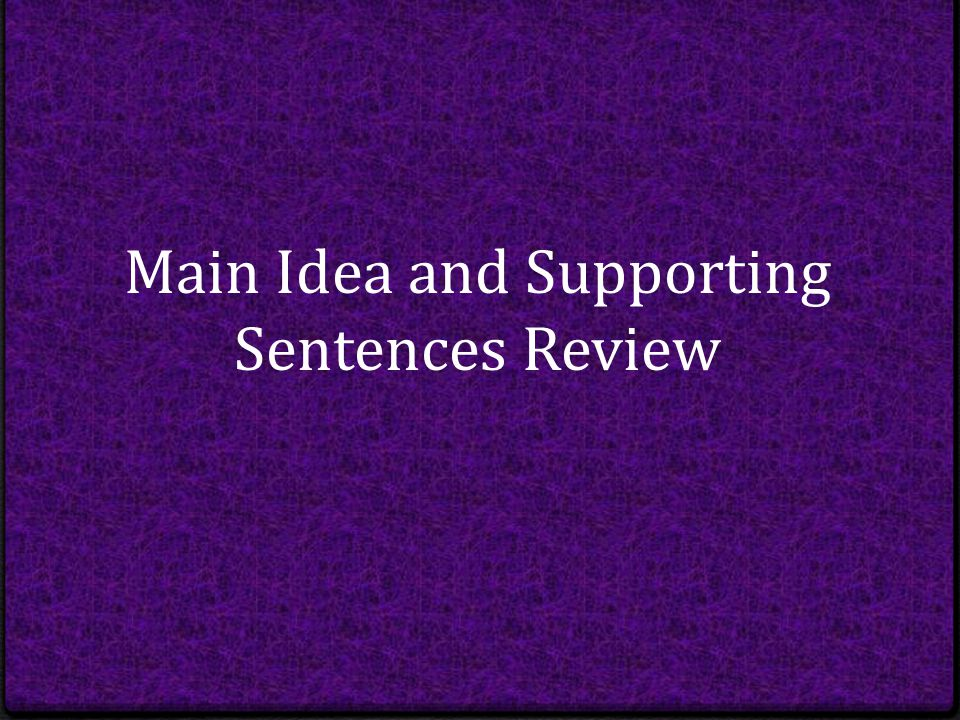 Main Idea and Supporting Sentences Review