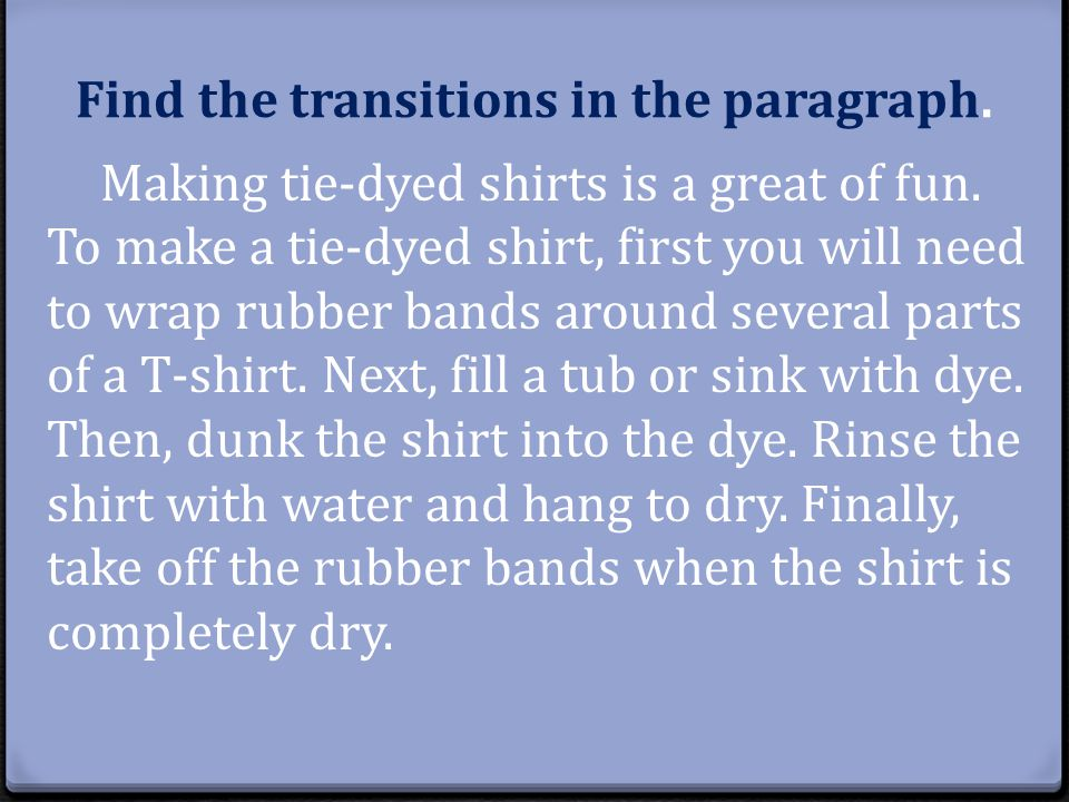Find the transitions in the paragraph. Making tie-dyed shirts is a great of fun.