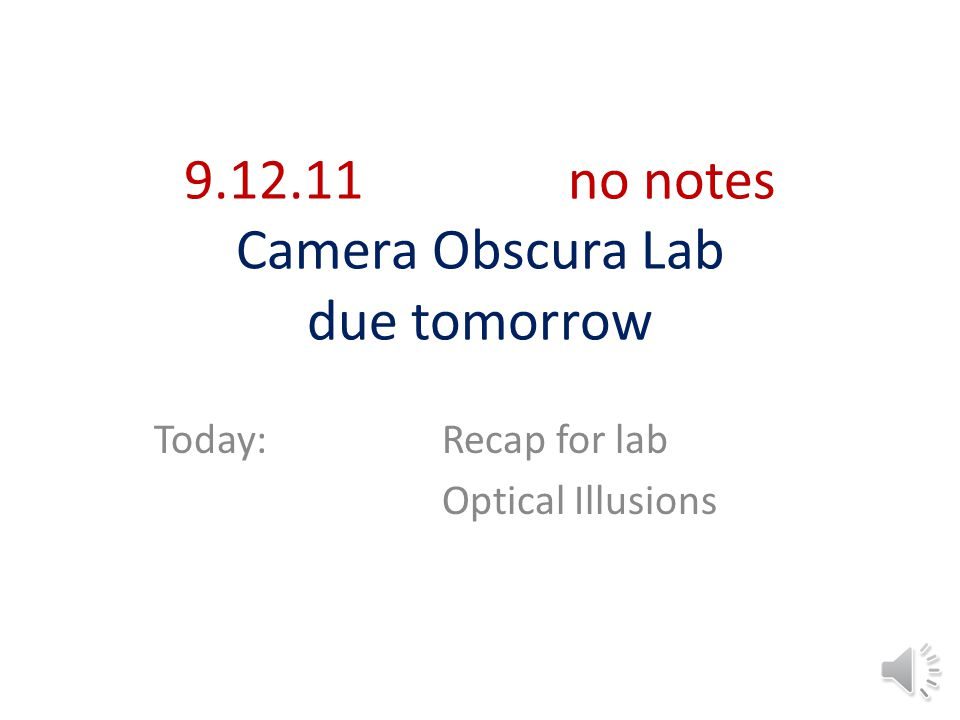 9.12.11no notes Camera Obscura Lab due tomorrow Today:Recap for lab Optical Illusions