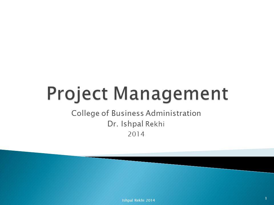 College of Business Administration Dr. Ishpal Rekhi 2014 Ishpal Rekhi 2014 1