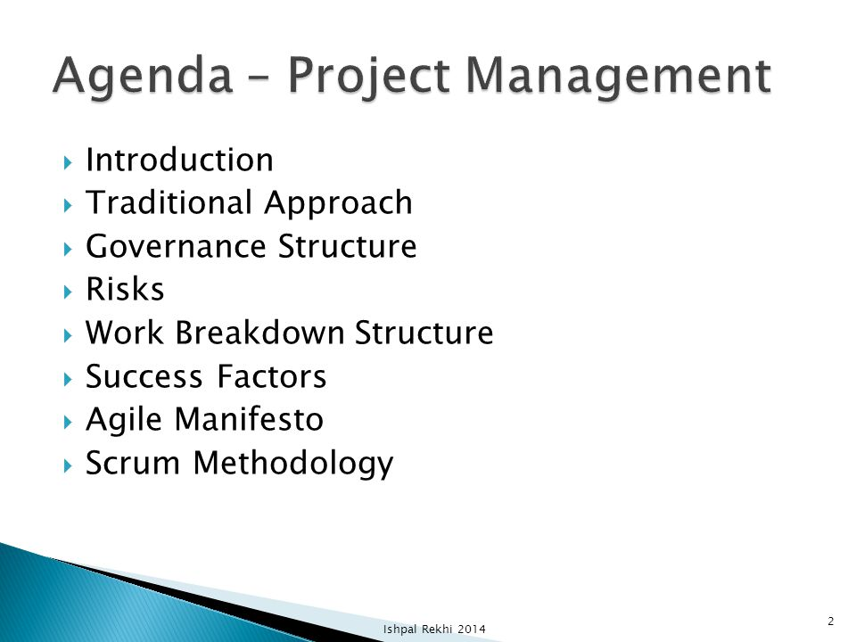  Introduction  Traditional Approach  Governance Structure  Risks  Work Breakdown Structure  Success Factors  Agile Manifesto  Scrum Methodolog