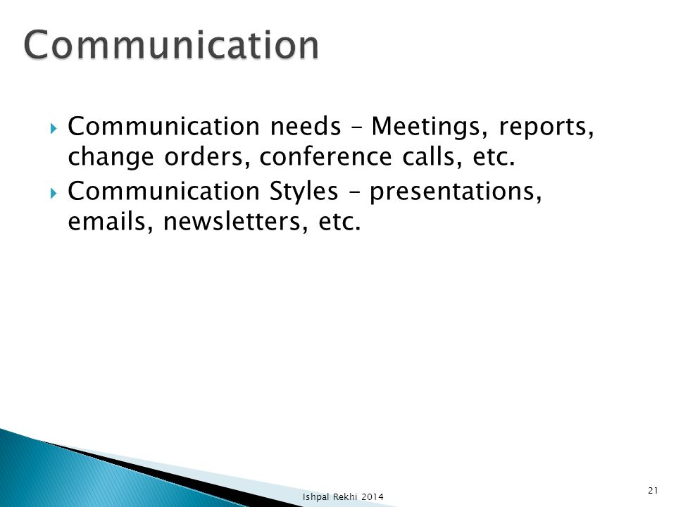  Communication needs – Meetings, reports, change orders, conference calls, etc.  Communication Styles – presentations, emails, newsletters, etc. Ish