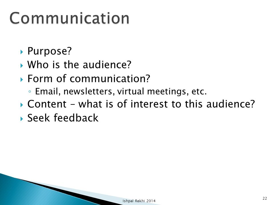  Purpose?  Who is the audience?  Form of communication? ◦ Email, newsletters, virtual meetings, etc.  Content – what is of interest to this audien