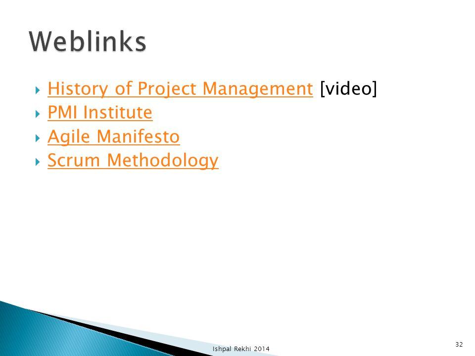  History of Project Management [video] History of Project Management  PMI Institute PMI Institute  Agile Manifesto Agile Manifesto  Scrum Methodology Scrum Methodology Ishpal Rekhi 2014 32