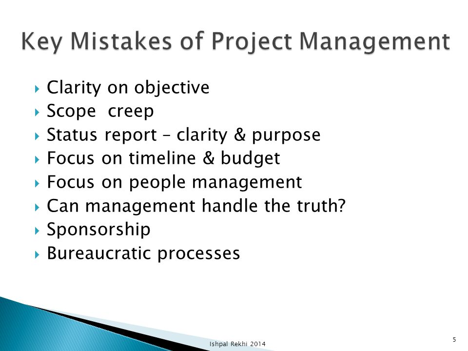  Clarity on objective  Scope creep  Status report – clarity & purpose  Focus on timeline & budget  Focus on people management  Can management handle the truth.