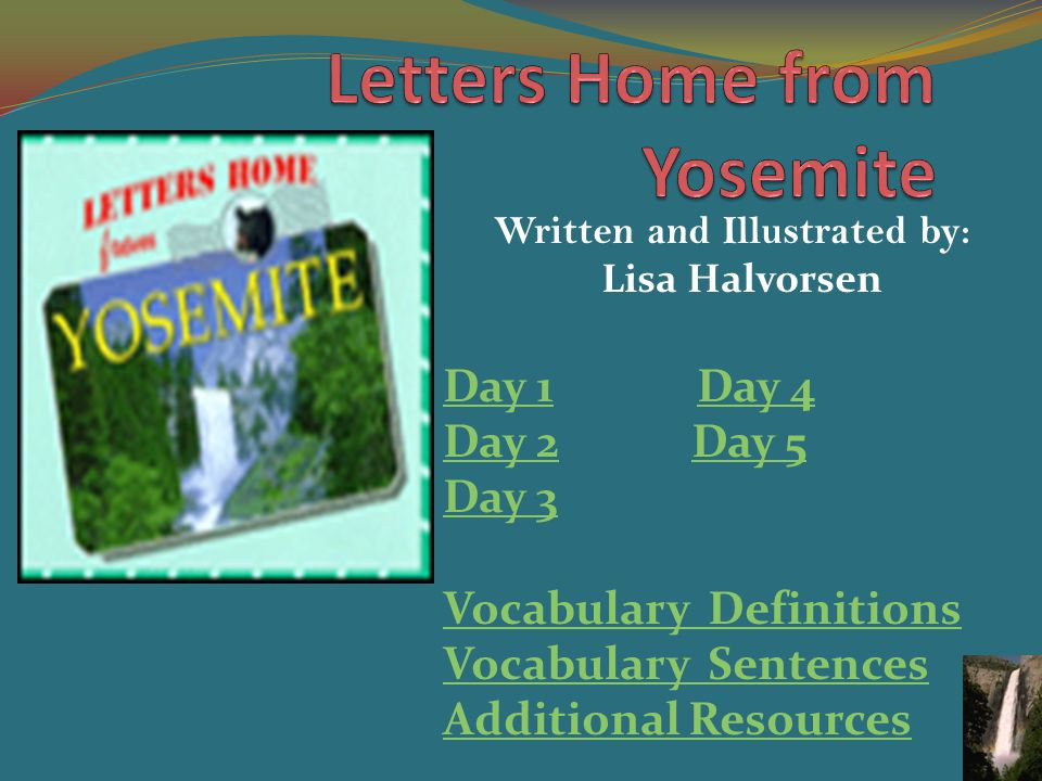 Written and Illustrated by: Lisa Halvorsen Day 1Day 1 Day 4Day 4 Day 2Day 2 Day 5Day 5 Day 3 Vocabulary Definitions Vocabulary Sentences Additional Resources