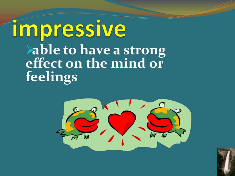  able to have a strong effect on the mind or feelings