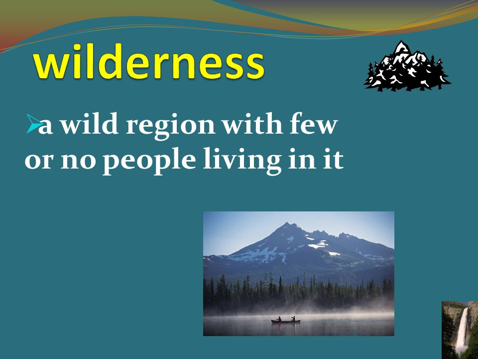  a wild region with few or no people living in it