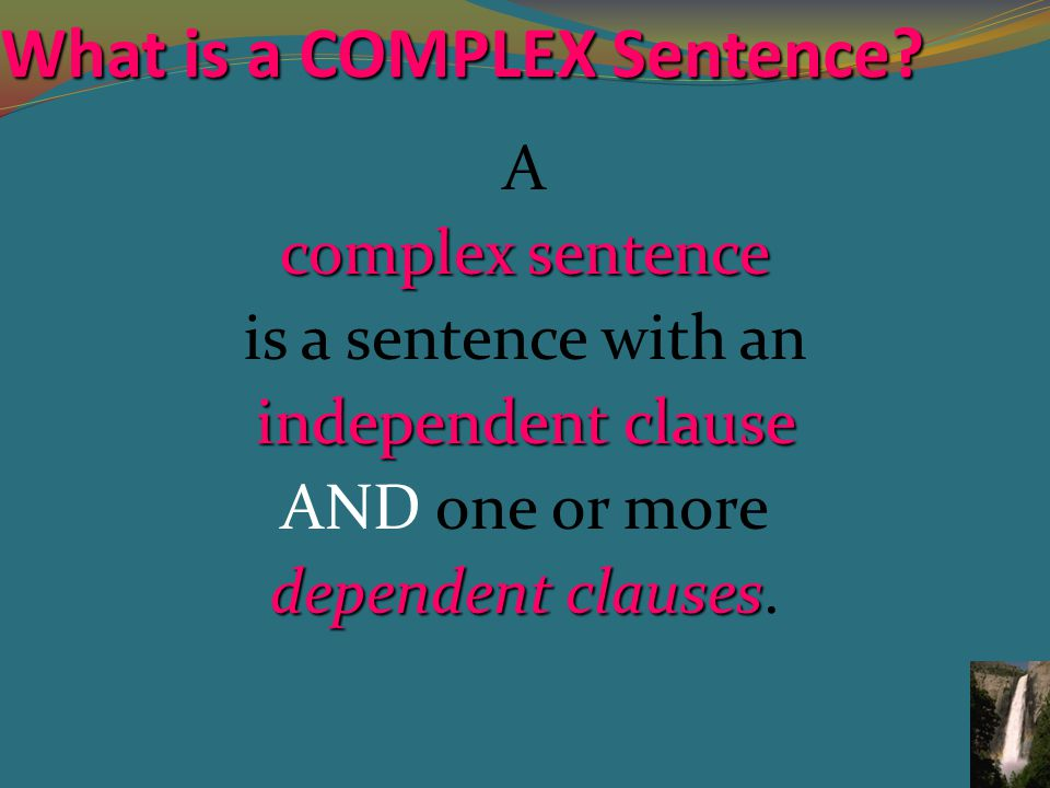 What is a COMPLEX Sentence.