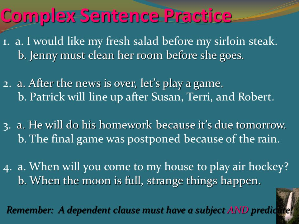 Complex Sentence Practice 1. a. I would like my fresh salad before my sirloin steak.