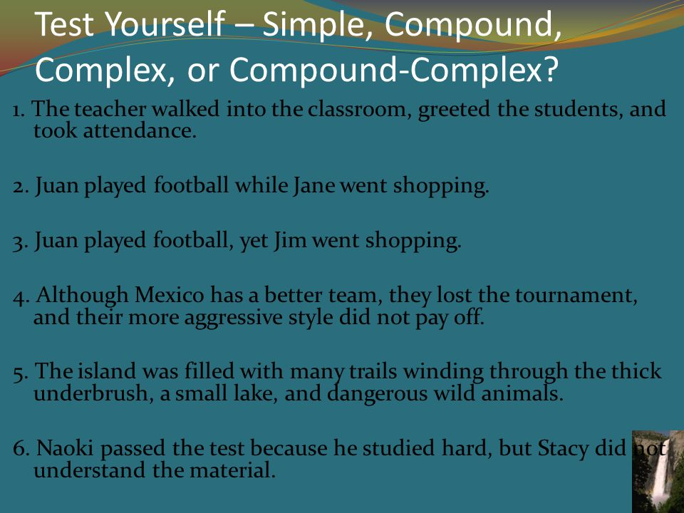 Test Yourself – Simple, Compound, Complex, or Compound-Complex.
