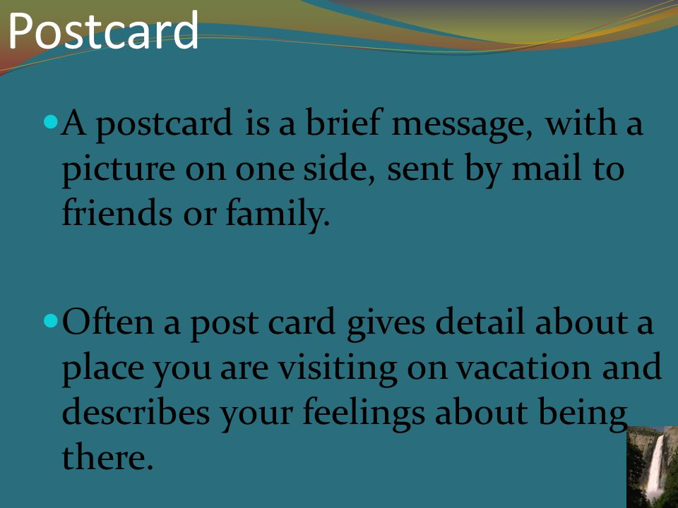Postcard A postcard is a brief message, with a picture on one side, sent by mail to friends or family.
