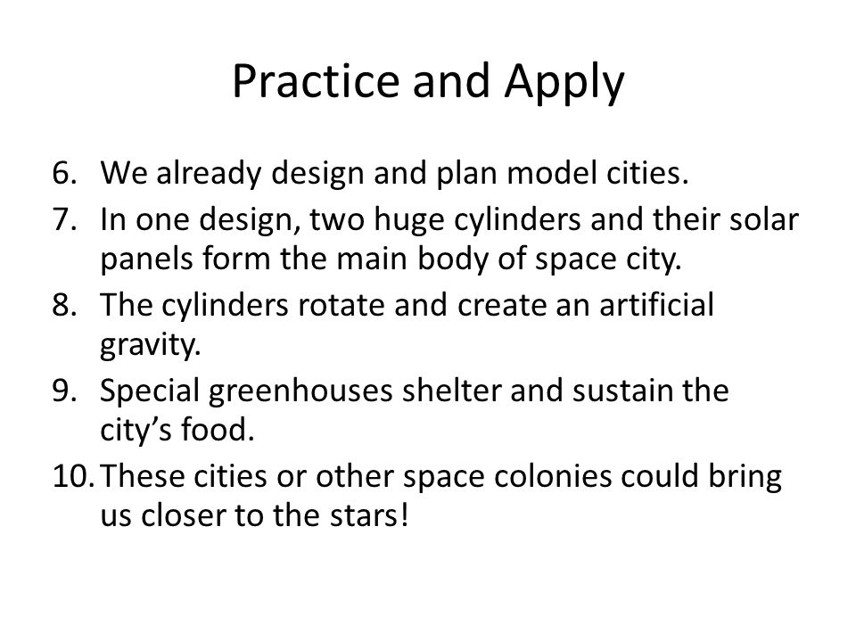 Practice and Apply 6.We already design and plan model cities. 7.In one design, two huge cylinders and their solar panels form the main body of space c