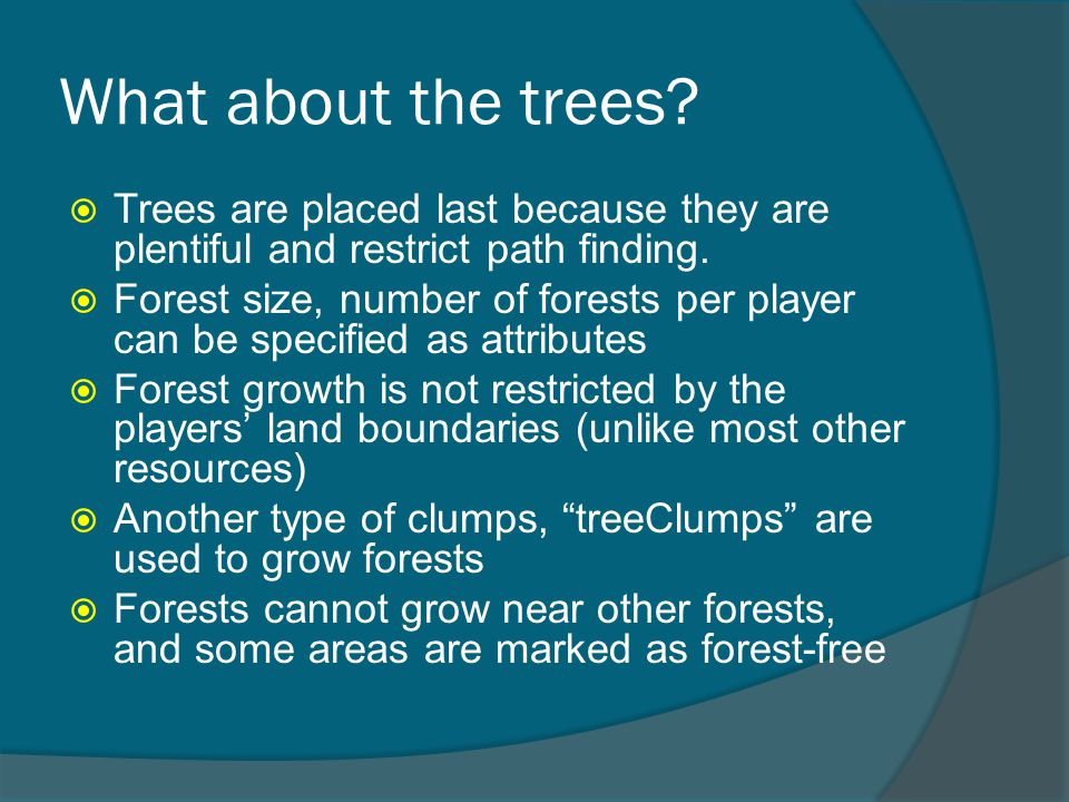 What about the trees.  Trees are placed last because they are plentiful and restrict path finding.