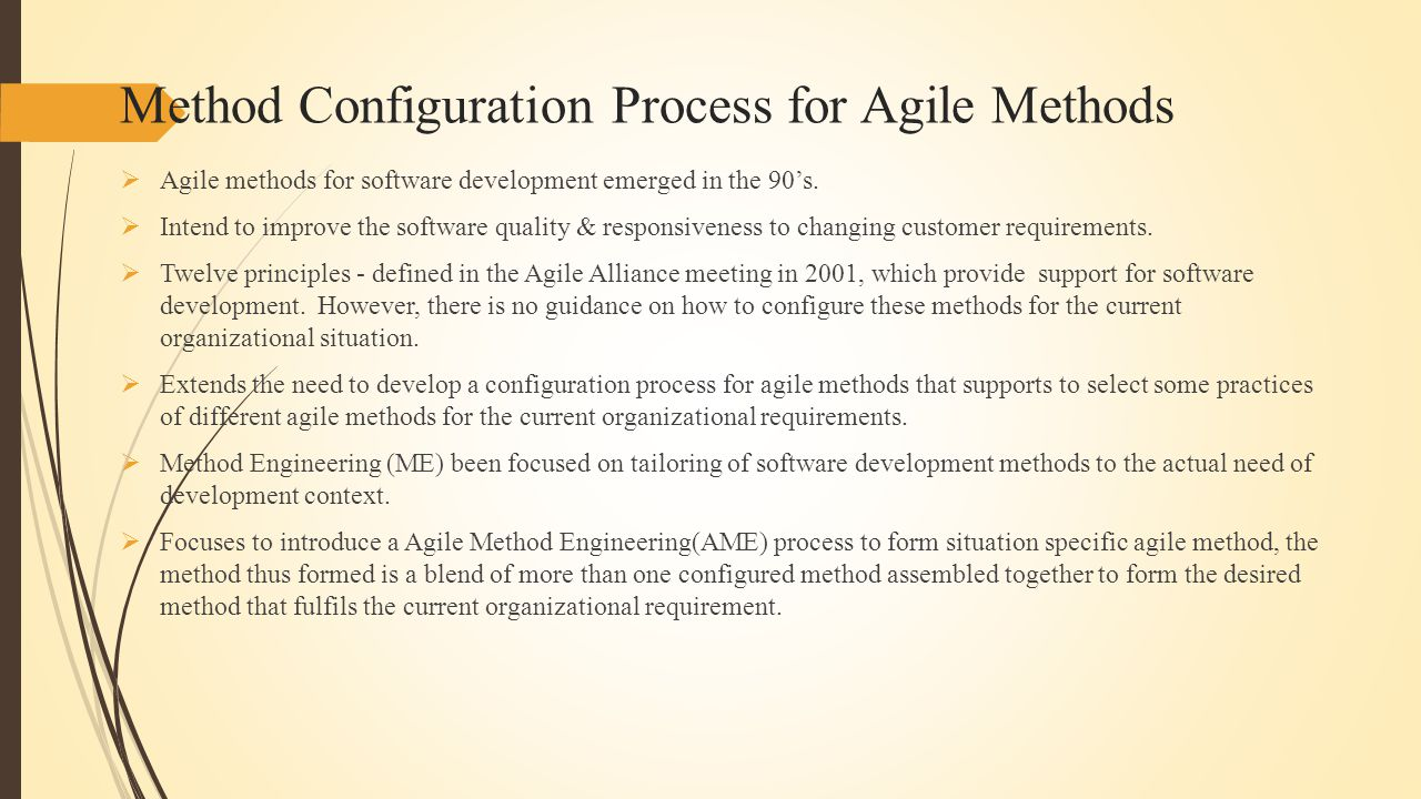 Method Configuration Process for Agile Methods  Agile methods for software development emerged in the 90's.