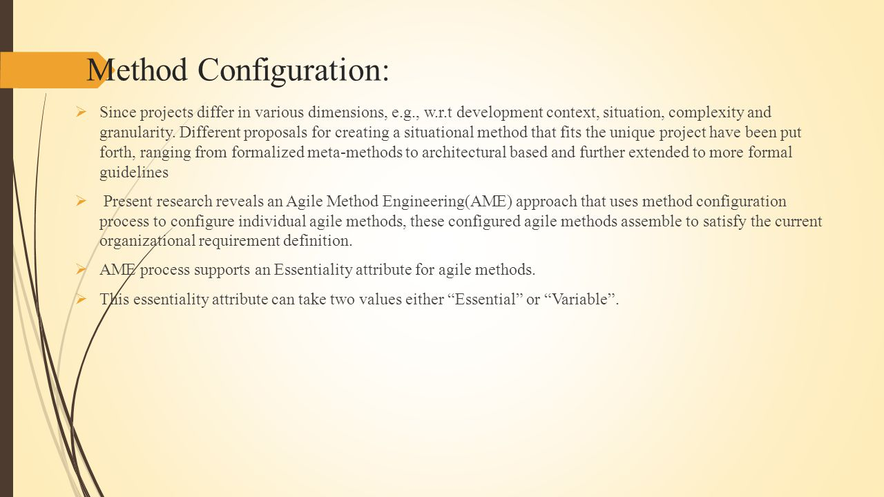 Method Configuration:  Since projects differ in various dimensions, e.g., w.r.t development context, situation, complexity and granularity.