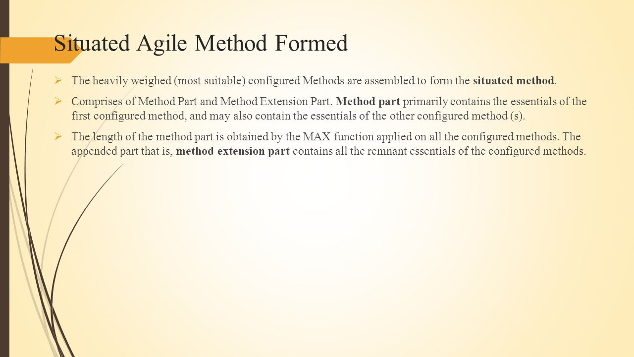 Situated Agile Method Formed  The heavily weighed (most suitable) configured Methods are assembled to form the situated method.