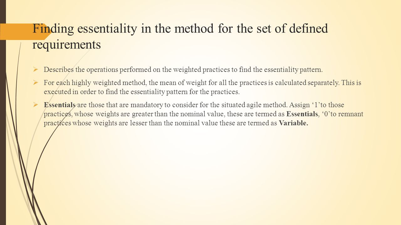 Finding essentiality in the method for the set of defined requirements  Describes the operations performed on the weighted practices to find the essentiality pattern.