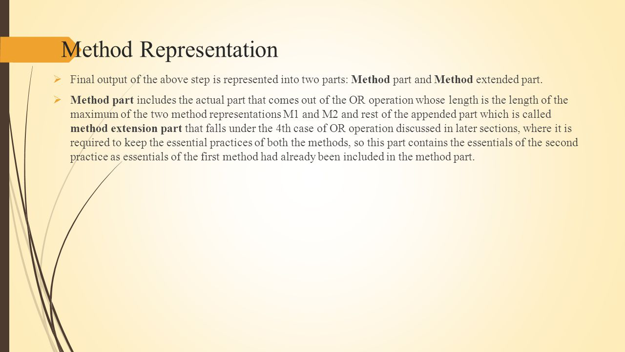 Method Representation  Final output of the above step is represented into two parts: Method part and Method extended part.
