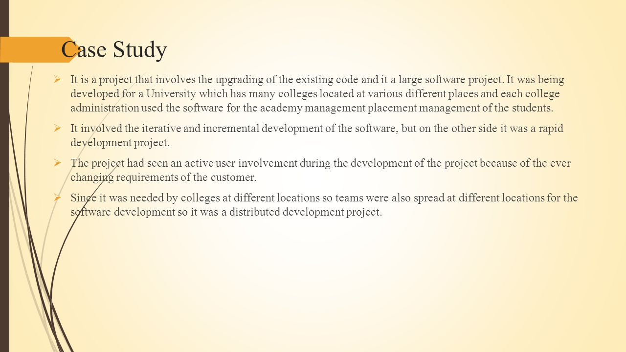 Case Study  It is a project that involves the upgrading of the existing code and it a large software project.