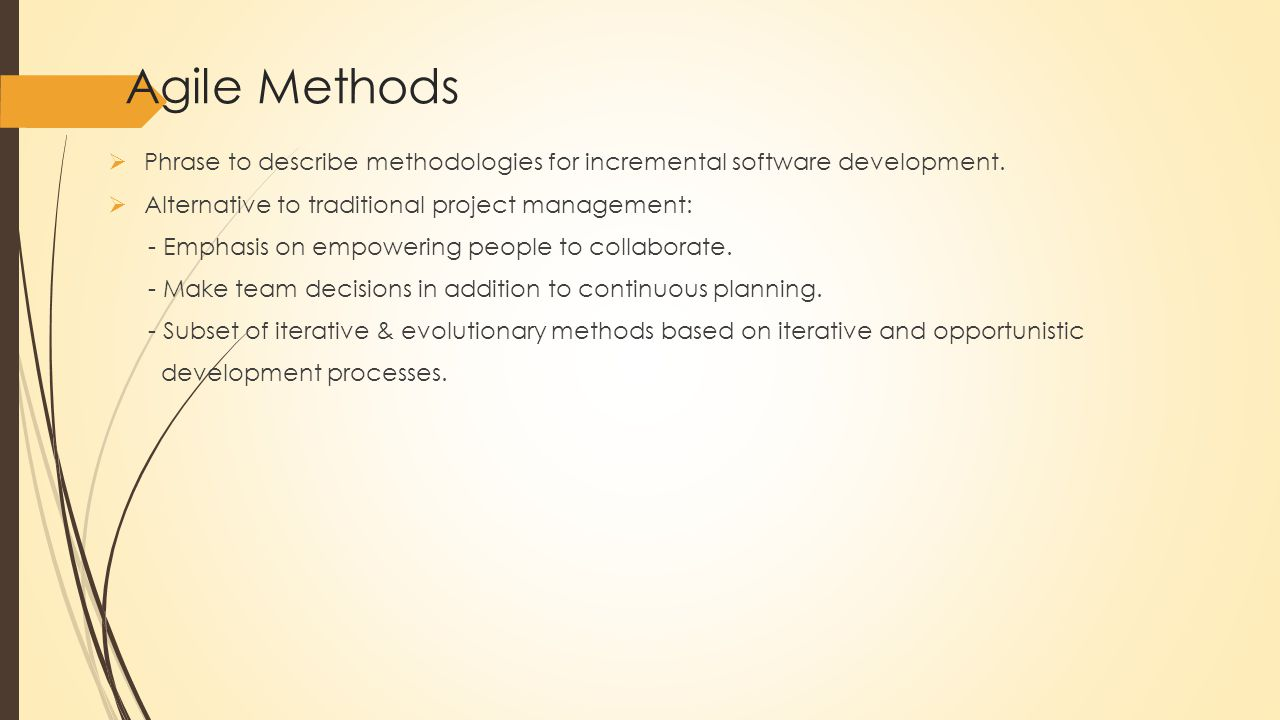 Agile Methods  Phrase to describe methodologies for incremental software development.