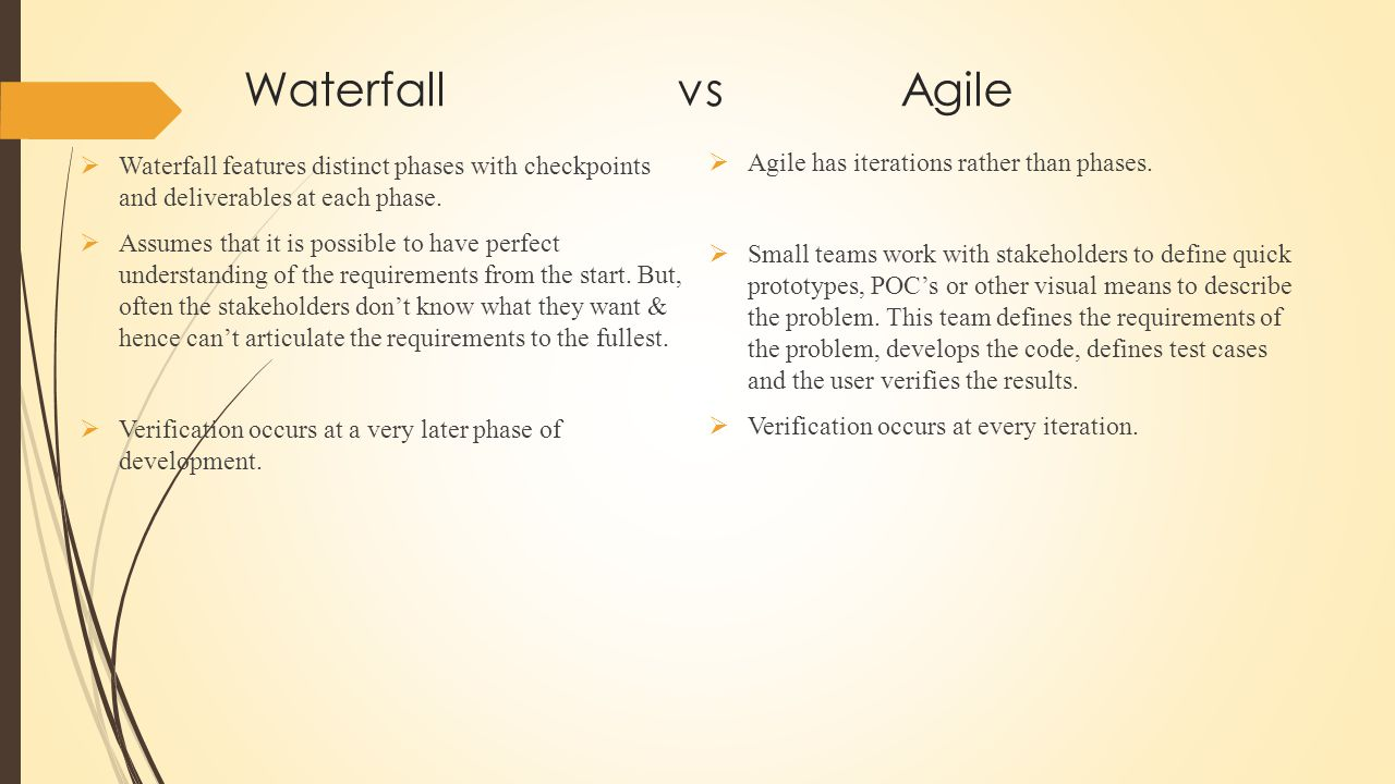 Waterfall vs Agile  Waterfall features distinct phases with checkpoints and deliverables at each phase.