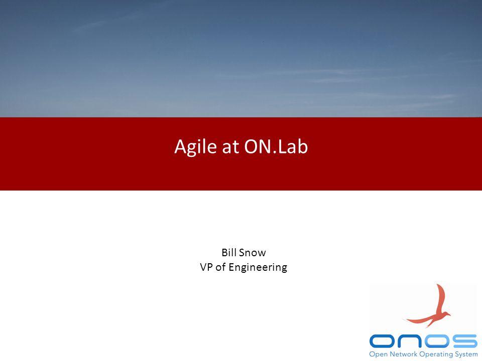 Agile at ON.Lab Bill Snow VP of Engineering