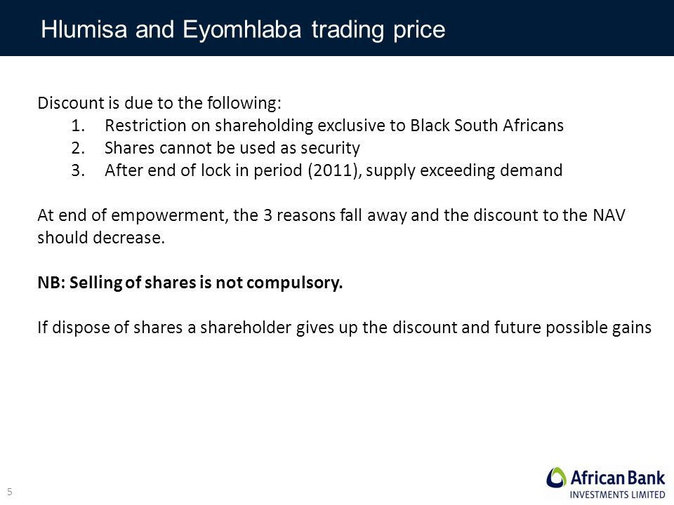 Hlumisa and Eyomhlaba trading price Discount is due to the following: 1.Restriction on shareholding exclusive to Black South Africans 2.Shares cannot