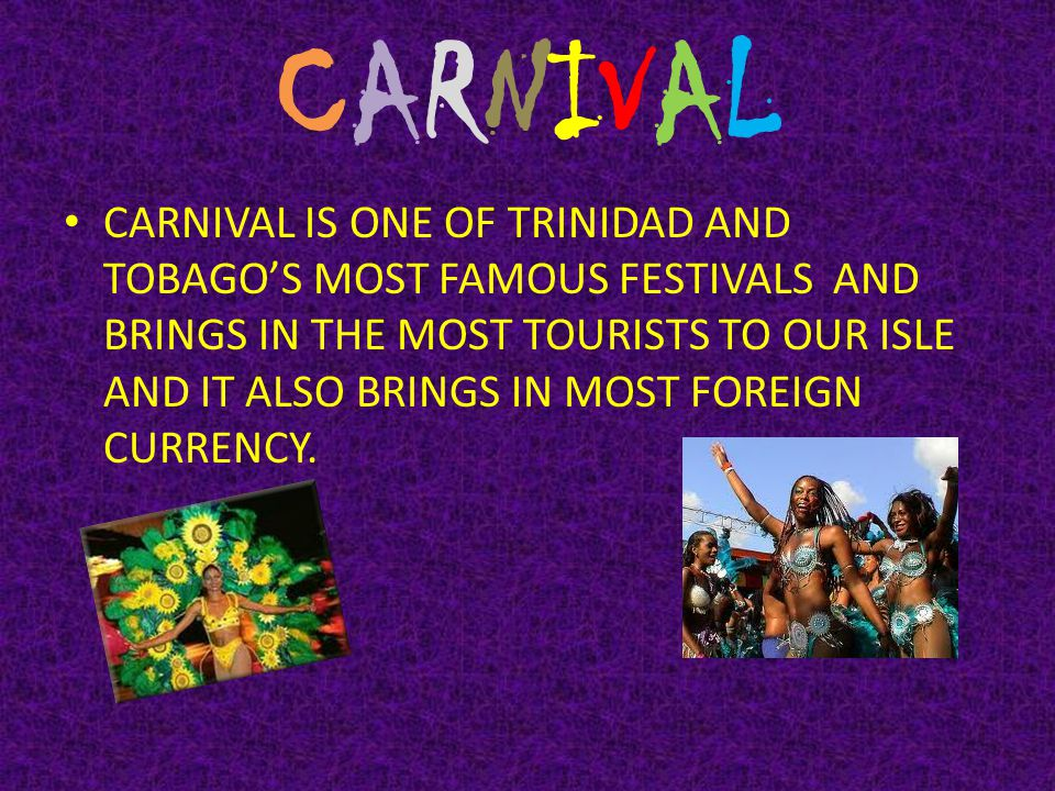 The festivals Here are some festivals that you would enjoy, that take place in Trinidad.