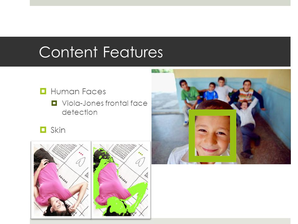 Content Features  Human Faces  Viola-Jones frontal face detection  Skin
