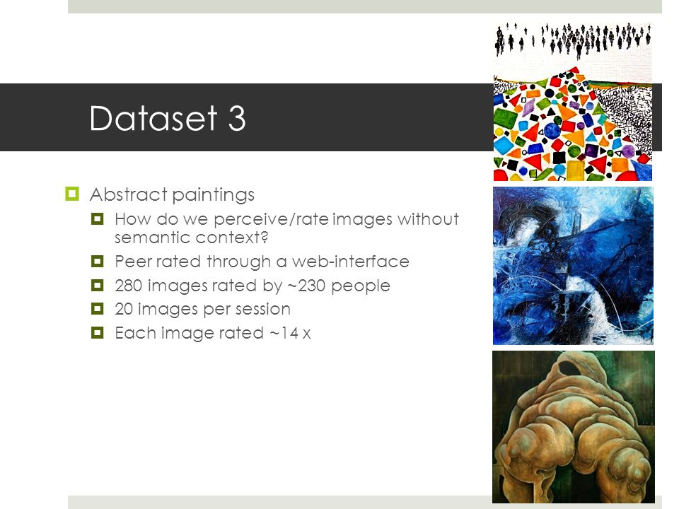Dataset 3  Abstract paintings  How do we perceive/rate images without semantic context.