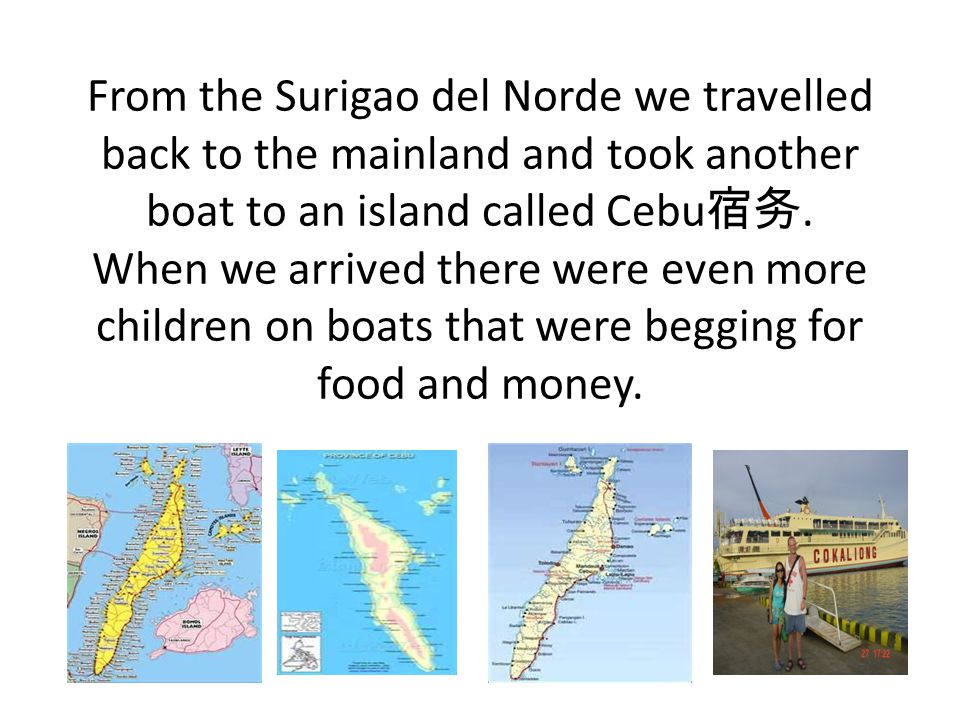 From the Surigao del Norde we travelled back to the mainland and took another boat to an island called Cebu 宿务.