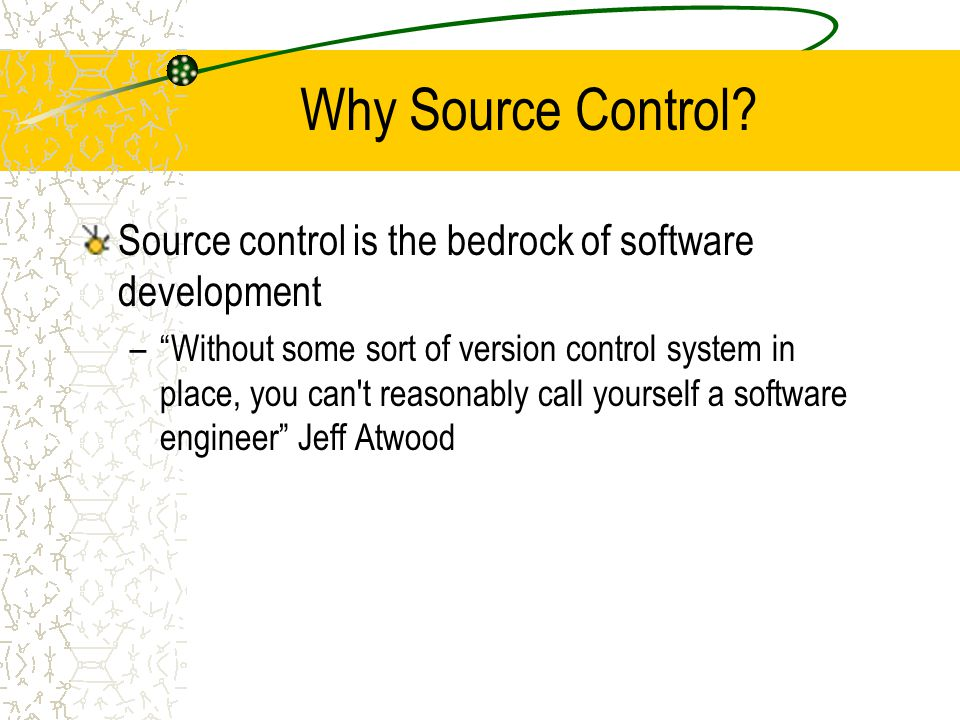 "Why Source Control? Source control is the bedrock of software development –""Without some sort of version control system in place, you can't reasonably"